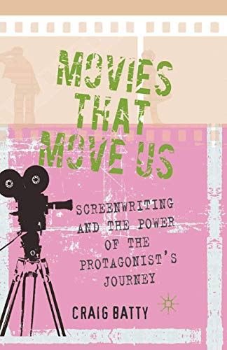9781349326174: Movies That Move Us: Screenwriting and the Power of the Protagonist's Journey