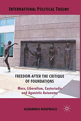 Freedom After the Critique of Foundations: Marx,: Alexandros Kioupkiolis