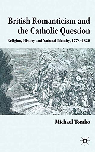 9781349326983: British Romanticism and the Catholic Question: Religion, History and National Identity, 1778-1829