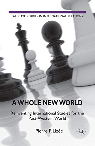 9781349327577: A Whole New World: Reinventing International Studies for the Post-Western World (Palgrave Studies in International Relations)