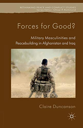 9781349328178: Forces for Good?: Military Masculinities and Peacebuilding in Afghanistan and Iraq (Rethinking Peace and Conflict Studies)