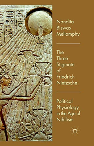 9781349328383: The Three Stigmata of Friedrich Nietzsche: Political Physiology in the Age of Nihilism