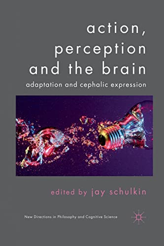 9781349328444: Action, Perception and the Brain: Adaptation and Cephalic Expression (New Directions in Philosophy and Cognitive Science)