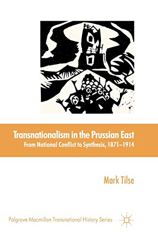 Transnationalism in the Prussian East: From National Conflict to Synthesis, 1871-1914 (Palgrave ...