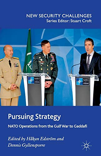 9781349332502: Pursuing Strategy: NATO Operations from the Gulf War to Gaddafi (New Security Challenges)