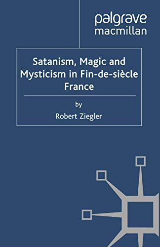 9781349332731: Satanism, Magic and Mysticism in Fin-de-siècle France (Palgrave Historical Studies in Witchcraft and Magic)