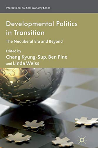 9781349333325: Developmental Politics in Transition: The Neoliberal Era and Beyond (International Political Economy Series)