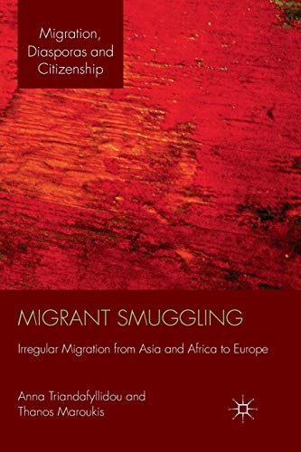 9781349333547: Migrant Smuggling: Irregular Migration from Asia and Africa to Europe (Migration, Diasporas and Citizenship)