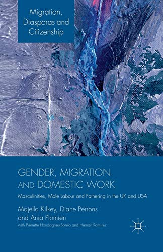 9781349334087: Gender, Migration and Domestic Work: Masculinities, Male Labour and Fathering in the UK and USA (Migration, Diasporas and Citizenship)
