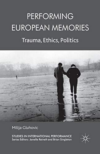 9781349334308: Performing European Memories: Trauma, Ethics, Politics (Studies in International Performance)