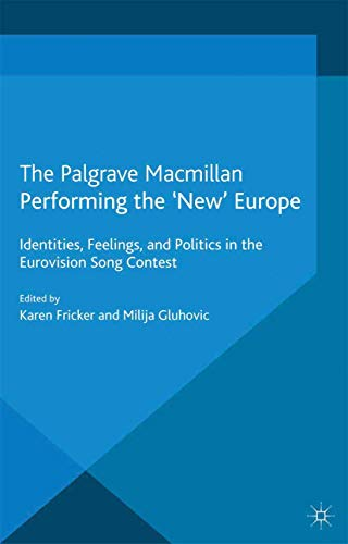 9781349335596: Performing the 'New' Europe: Identities, Feelings and Politics in the Eurovision Song Contest (Studies in International Performance)