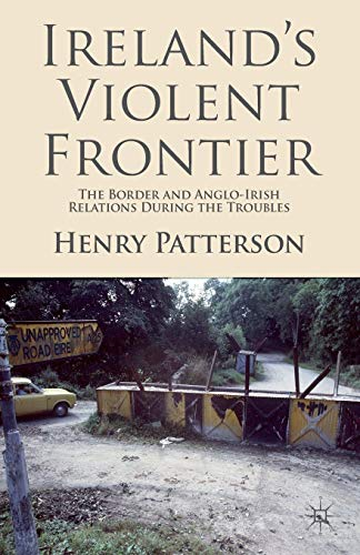 9781349335657: Ireland's Violent Frontier: The Border and Anglo-Irish Relations During the Troubles