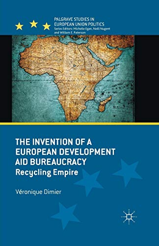 9781349335695: The Invention of a European Development Aid Bureaucracy: Recycling Empire (Palgrave Studies in European Union Politics)