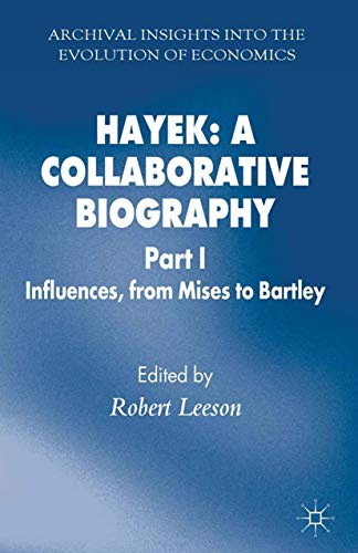 9781349336784: Hayek: A Collaborative Biography: Part 1 Influences from Mises to Bartley (Archival Insights into the Evolution of Economics)