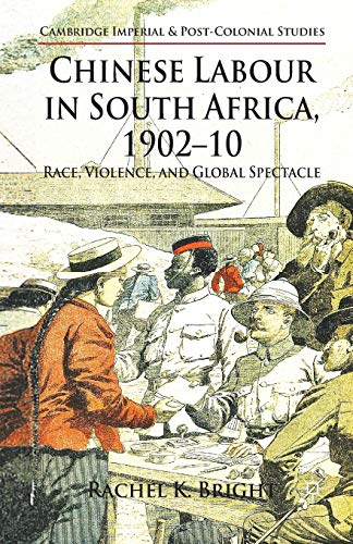 9781349338399: Chinese Labour in South Africa, 1902-10: Race, Violence, and Global Spectacle