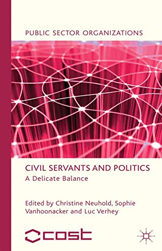 9781349338726: Civil Servants and Politics: A Delicate Balance (Public Sector Organizations)