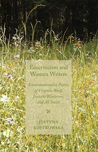 9781349339020: Ecocriticism and Women Writers: Environmentalist Poetics of Virginia Woolf, Jeanette Winterson, and Ali Smith