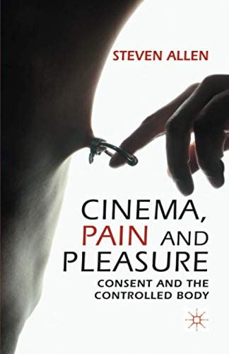 9781349339891: Cinema, Pain and Pleasure: Consent and the Controlled Body