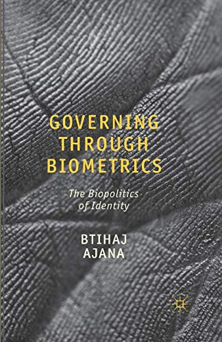 Governing through Biometrics: The Biopolitics of Identity: Btihaj Ajana