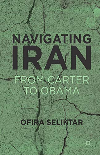 Navigating Iran. From Carter to Obama: O. SELIKTAR