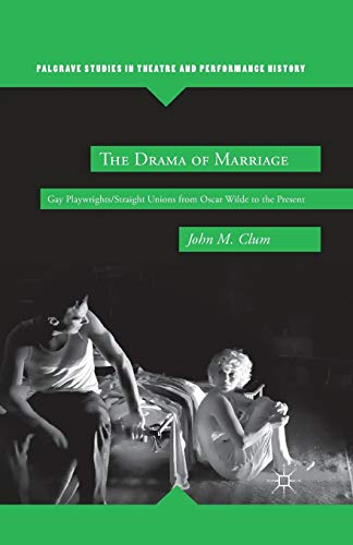 9781349341399: The Drama of Marriage: Gay Playwrights/Straight Unions from Oscar Wilde to the Present (Palgrave Studies in Theatre and Performance History)