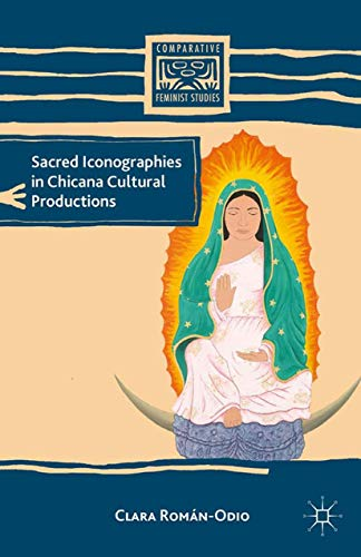 9781349342563: Sacred Iconographies in Chicana Cultural Productions (Comparative Feminist Studies)