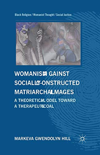 Womanism against Socially Constructed Matriarchal Images: A Theoretical Model toward a Therapeutic ...