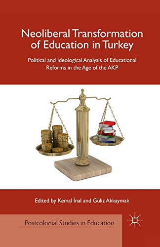 9781349344055: Neoliberal Transformation of Education in Turkey: Political and Ideological Analysis of Educational Reforms in the Age of the AKP (Postcolonial Studies in Education)