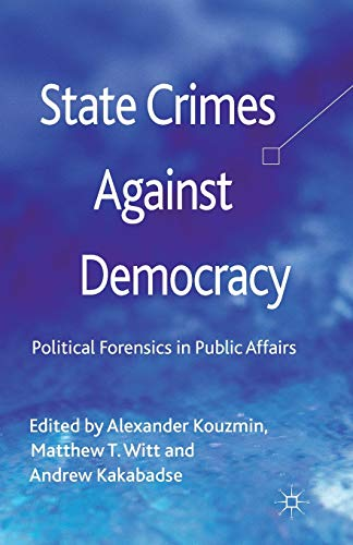 9781349345397: State Crimes Against Democracy: Political Forensics in Public Affairs