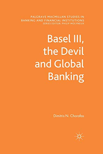 9781349346103: Basel III, the Devil and Global Banking (Palgrave Macmillan Studies in Banking and Financial Institutions)