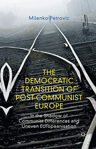 The Democratic Transition of Post-Communist Europe: In the Shadow of Communist Differences and ...