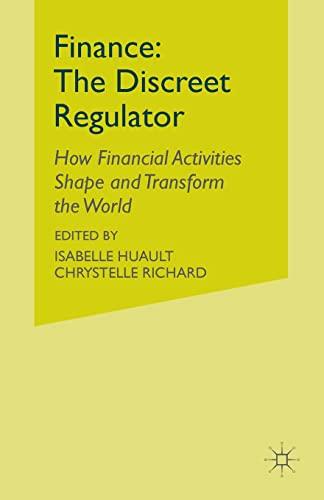 9781349347254: Finance: The Discreet Regulator: How Financial Activities Shape and Transform the World