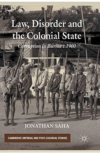 9781349347438: Law, Disorder and the Colonial State: Corruption in Burma c.1900 (Cambridge Imperial and Post-Colonial Studies Series)