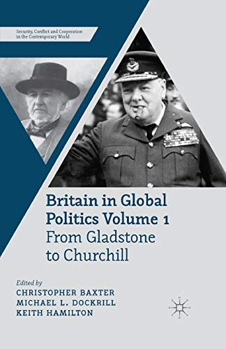 9781349347742: Britain in Global Politics Volume 1: From Gladstone to Churchill (Security, Conflict and Cooperation in the Contemporary World)