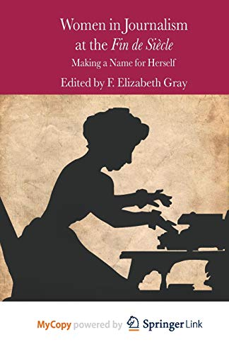 9781349348350: Women in Journalism at the Fin de Siècle: Making a Name for Herself (Palgrave Studies in Nineteenth-Century Writing and Culture)