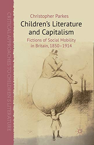 9781349349272: Children's Literature and Capitalism: Fictions of Social Mobility in Britain, 1850-1914 (Critical Approaches to Children's Literature)