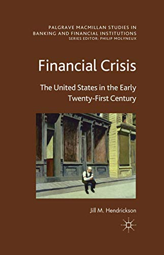 9781349350070: Financial Crisis: The United States in the Early Twenty-First Century (Palgrave Macmillan Studies in Banking and Financial Institutions)