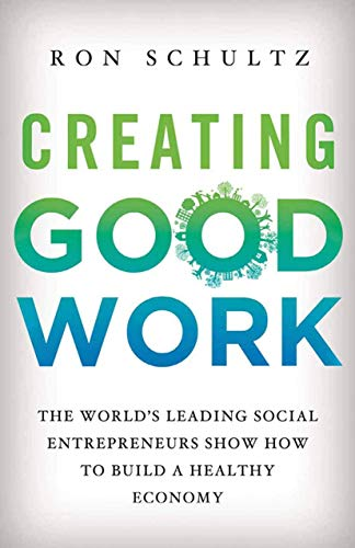 9781349350834: Creating Good Work: The World's Leading Social Entrepreneurs Show How to Build A Healthy Economy