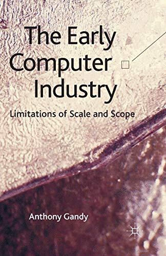 9781349351053: The Early Computer Industry: Limitations of Scale and Scope