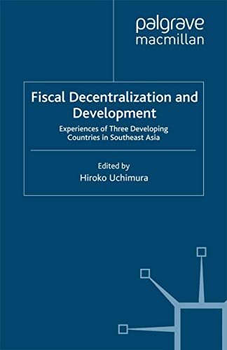 9781349351213: Fiscal Decentralization and Development: Experiences of Three Developing Countries in Southeast Asia (IDE-JETRO Series)