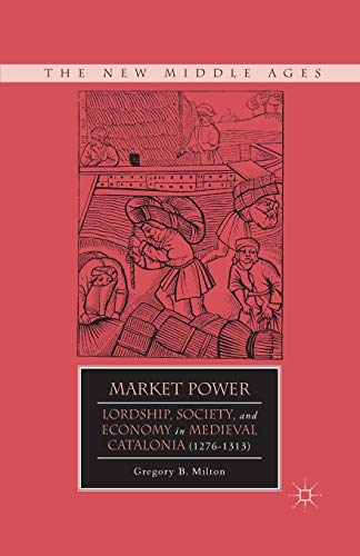 9781349351701: Market Power: Lordship, Society, and Economy in Medieval Catalonia (1276-1313)