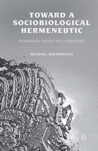 9781349351749: Toward a Sociobiological Hermeneutic: Darwinian Essays on Literature