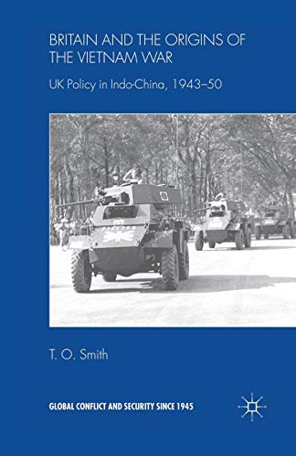 9781349353347: Britain and the Origins of the Vietnam War: UK Policy in Indo-China, 1943-50 (Global Conflict and Security since 1945)