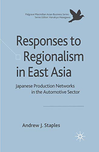 9781349354405: Responses to Regionalism in East Asia: Japanese Production Networks in the Automotive Sector