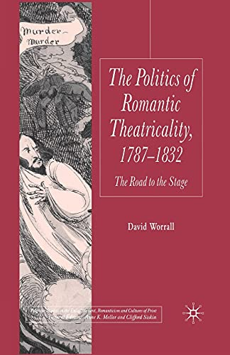 9781349355693: The Politics of Romantic Theatricality, 1787-1832: The Road to the Stage (Palgrave Studies in the Enlightenment, Romanticism and Cultures of Print)