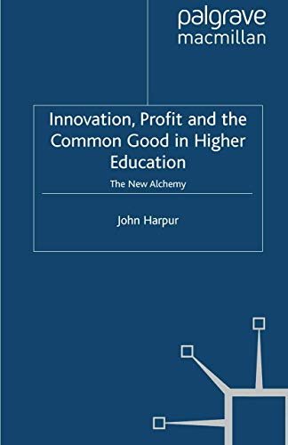 Innovation, Profit and the Common Good in Higher Education. The New Alchemy: J. HARPUR
