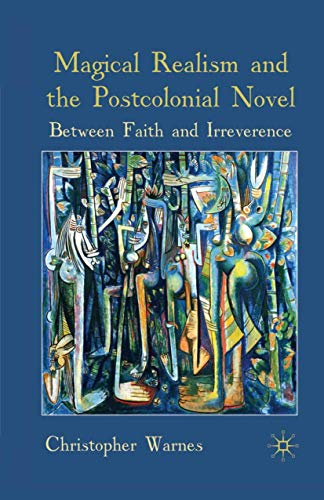 9781349360826: Magical Realism and the Postcolonial Novel: Between Faith and Irreverence