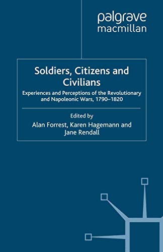 9781349360864: Soldiers, Citizens and Civilians: Experiences and Perceptions of the Revolutionary and Napoleonic Wars, 1790-1820 (War, Culture and Society, 1750-1850)