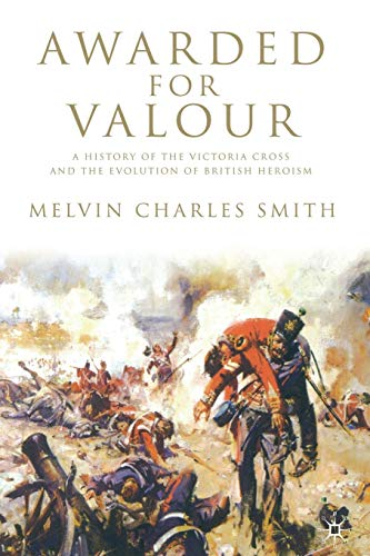9781349361366: Awarded for Valour: A History of the Victoria Cross and the Evolution of British Heroism (Studies in Military and Strategic History)