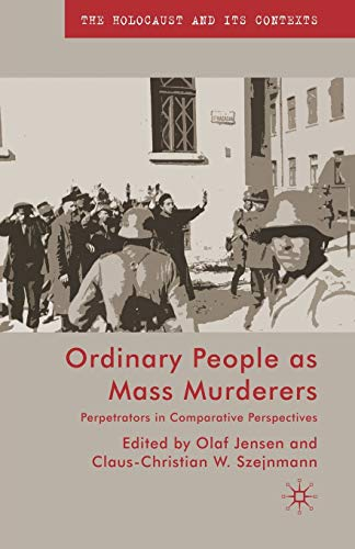 9781349362585: Ordinary People as Mass Murderers: Perpetrators in Comparative Perspectives (The Holocaust and its Contexts)